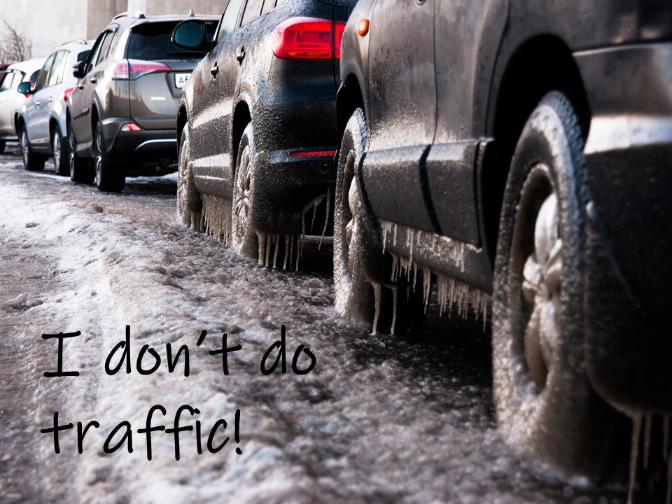 """Queue of cars in traffic. Text reads: """"I don't do traffic!"""""""